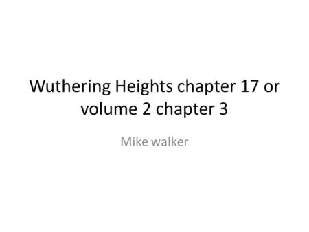 Wuthering Heights chapter 17 or volume 2 chapter 3 Mike walker.