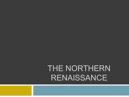 THE NORTHERN RENAISSANCE.  In the 1200s and 1300s, most cities in Europe were in Italy.  By the 1500s large cities had also sprouted in northern Europe.