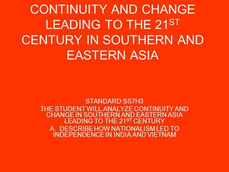 CONTINUITY AND CHANGE LEADING TO THE 21 ST CENTURY IN SOUTHERN AND EASTERN ASIA STANDARD:SS7H3 THE STUDENT WILL ANALYZE CONTINUITY AND CHANGE IN SOUTHERN.