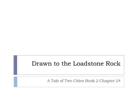 Drawn to the Loadstone Rock A Tale of Two Cities Book 2 Chapter 24.