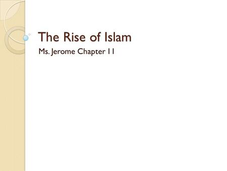 The Rise of Islam Ms. Jerome Chapter 11.