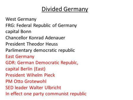 Divided Germany West Germany FRG: Federal Republic of Germany capital Bonn Chancellor Konrad Adenauer President Theodor Heuss Parlimentary democratic.