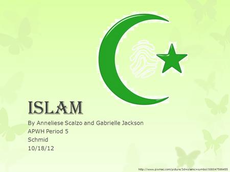 Islam By Anneliese Scalzo and Gabrielle Jackson APWH Period 5 Schmid 10/18/12