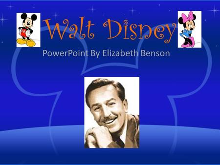 Walt Disney PowerPoint By Elizabeth Benson Introduction Born on December 5 th, 1901 in Chicago, Illinois. Died of lung cancer on December 15 th,1966.