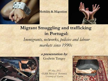 Migrant Smuggling and trafficking in Portugal: Immigrants, networks, policies and labour markets since 1990s Mobility & Migration a presentation by: Godwin.