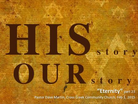 """Eternity"" part 23 Pastor Dave Martin, Cross Creek Community Church, Feb 1, 2015."