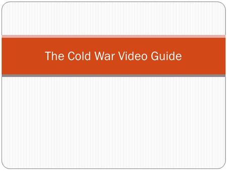 The Cold War Video Guide. The Cold War Begins 1. Who emerged as the world's super powers following WWII? The United States and the Soviet Union.
