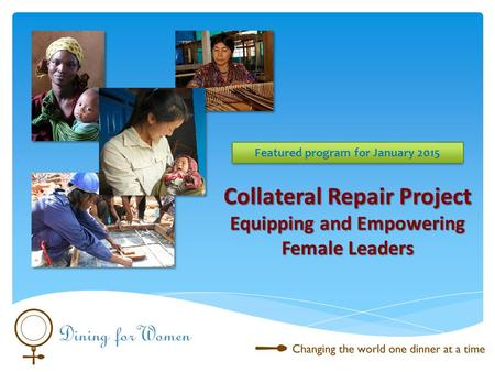 Collateral Repair Project Equipping and Empowering Female Leaders Featured program for January 2015.