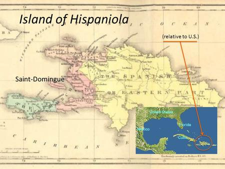 Saint-Domingue Island of Hispaniola (relative to U.S.)