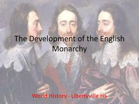 The Development of the English Monarchy World History - Libertyville HS.