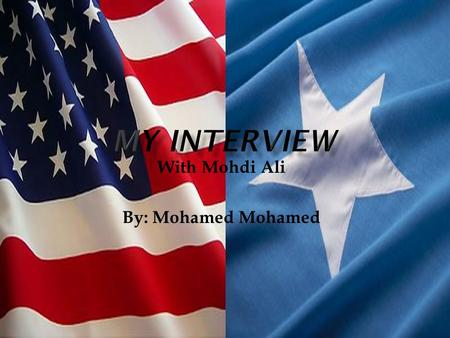 With Mohdi Ali By: Mohamed Mohamed.  Somalia is a war torn country because of a the dictatorship of Mohamed Siad Barre. He ruled as president and ruled.