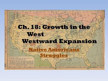 Ch. 18: Growth in the West Westward Expansion