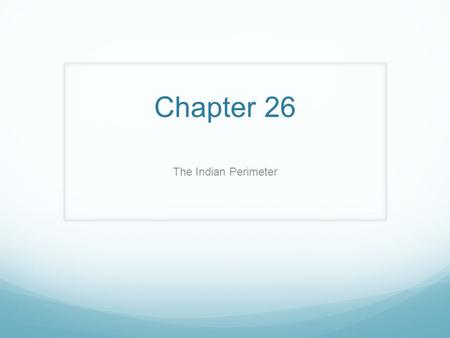 Chapter 26 The Indian Perimeter. Natural Environment 1. What are the main physical features of the Indian Perimeter? 2. What types of climates, plants,