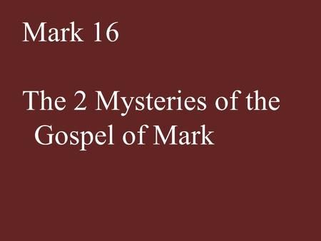 Mark 16 The 2 Mysteries of the Gospel of Mark. Chapter 1 : Salvation – what does it really mean to be saved ? Chapter 5 : Demonology – a biblical study.
