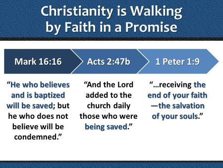 "Christianity is Walking by Faith in a Promise Mark 16:16 He who believes and is baptized will be saved Mark 16:16 ""He who believes and is baptized will."