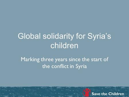 Global solidarity for Syria's children Marking three years since the start of the conflict in Syria.