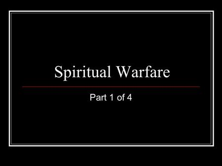 "Spiritual Warfare Part 1 of 4. The existence of the devil ""It seems to me to explain a good many facts. It agrees with the plain sense of Scripture,"