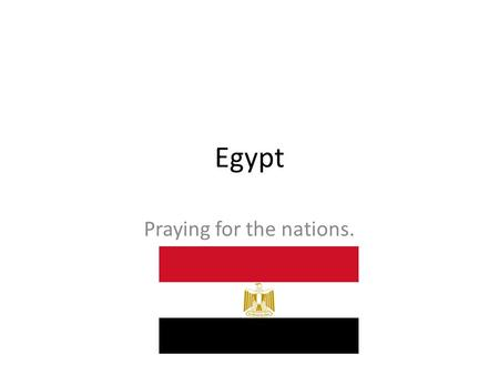 Egypt Praying for the nations.. Population Egypt is Africa's third most populous nation after Nigeria and Ethiopia. About half of the population live.