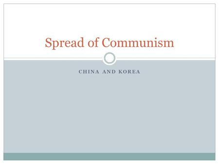 CHINA AND KOREA Spread of Communism. Korea Taiwan.