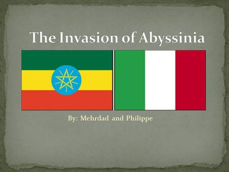By: Mehrdad and Philippe Abyssinia (Ethiopia) greatly appealed to Italy because its lands were fertile and rich in mineral wealth and it would connect.