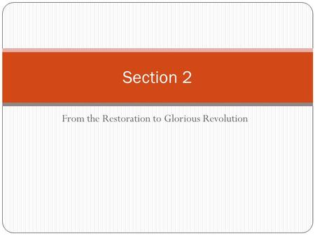 From the Restoration to Glorious Revolution Section 2.