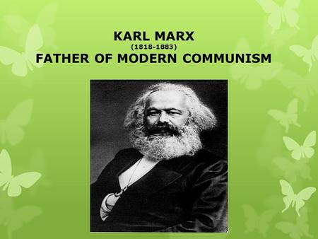 KARL MARX (1818-1883) FATHER OF MODERN COMMUNISM.