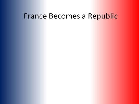 France Becomes a Republic. Road to War Aristocrats and 2/3 of the army officer corps fled to Austria They wanted a counter-revolution April 20, 1792 the.