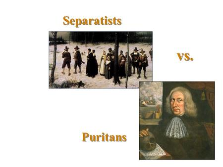 Separatists vs. Puritans.
