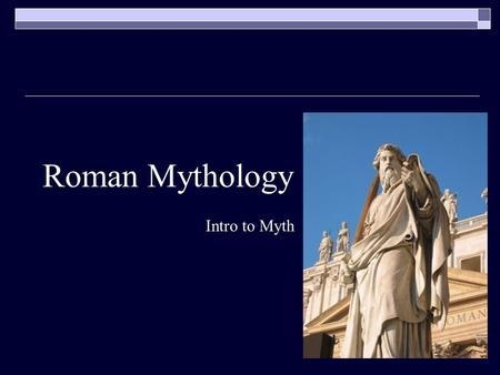 Roman Mythology Intro to Myth. Roman Mythology  Romans adopted the Greek gods and stories because they had few stories of their own They also adopted.