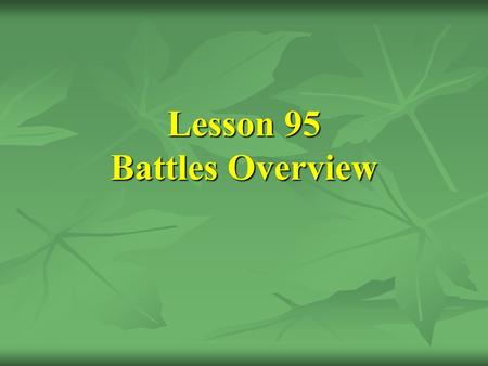 Lesson 95 Battles Overview