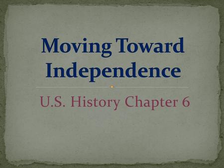 U.S. History Chapter 6. In May of 1775, few delegates to the Continental Congress wanted to formally break ties with Britain.