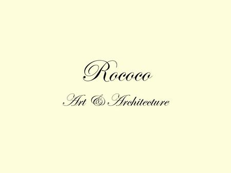 Rococo Art & Architecture. Louis XIV 's desire to glorify his dignity and the magnificence of France resulted in the monumental and formal qualities of.