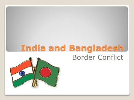 India and Bangladesh Border Conflict.