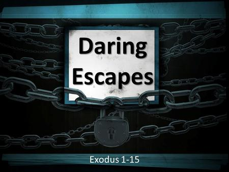 "Daring Escapes Exodus 1-15. Moses ""There is properly no history; only biography"" (Ralph Waldo Emerson) ""There is properly no history; only biography"""
