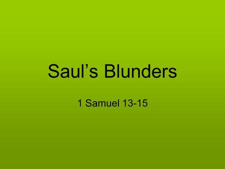 Saul's Blunders 1 Samuel 13-15. The Unlawful Sacrifice And Jonathan attacked the garrison of the Philistines that was in Geba, and the Philistines heard.