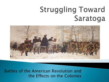 Battles of the American Revolution and the Effects on the Colonies.