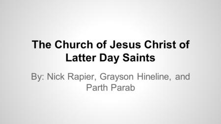 The Church of Jesus Christ of Latter Day Saints By: Nick Rapier, Grayson Hineline, and Parth Parab.