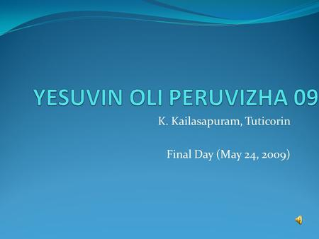 K. Kailasapuram, Tuticorin Final Day (May 24, 2009)