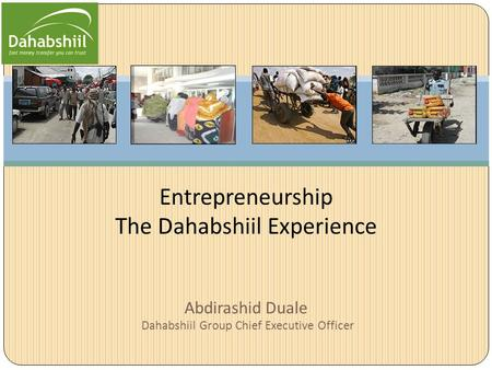 Abdirashid Duale Dahabshiil Group Chief Executive Officer Entrepreneurship The Dahabshiil Experience.