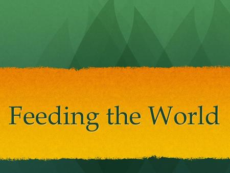 Feeding the World. Eco-Log: Think & Write Why do you think it is so difficult to provide adequate food for all of the world's people? What are some limitations?