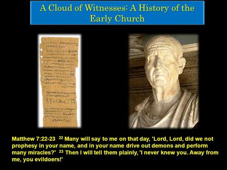 A Cloud of Witnesses: A History of the Early Church Matthew 7:22-23 22 Many will say to me on that day, 'Lord, Lord, did we not prophesy in your name,