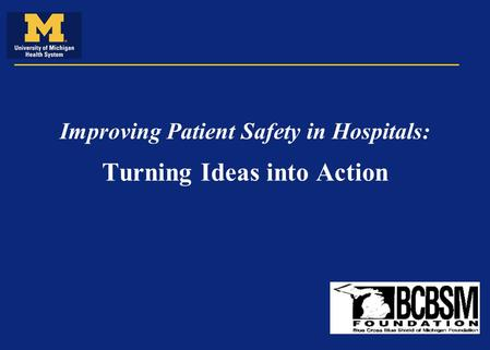 Improving Patient Safety in Hospitals: Turning Ideas into Action.