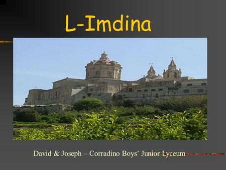 L-Imdina David & Joseph – Corradino Boys' Junior Lyceum.