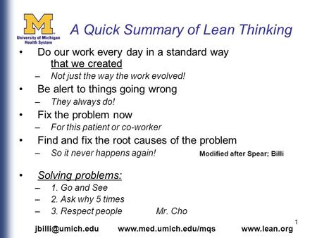 1 A Quick Summary of Lean Thinking Do our work every day in a standard way that we created –Not just the way the work evolved! Be alert to things going.