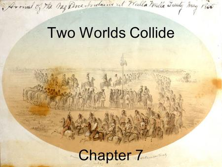 Two Worlds Collide Chapter 7. Nations in Negotiation Before most Americans wanted to live in Montana, they worked on ways to get across it. However, to.