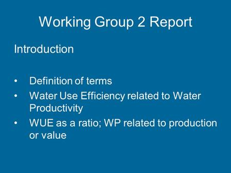 Working Group 2 Report Introduction Definition of terms Water Use Efficiency related to Water Productivity WUE as a ratio; WP related to production or.