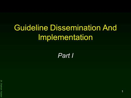 Dr. Shahram Yazdani 1 Guideline Dissemination And Implementation Part I.
