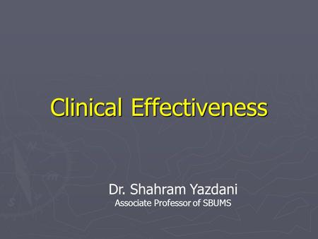 Clinical Effectiveness Dr. Shahram Yazdani Associate Professor of SBUMS.