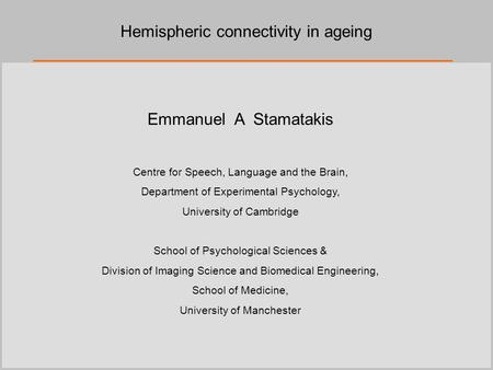 Emmanuel A Stamatakis Centre for Speech, Language and the Brain, Department of Experimental Psychology, University of Cambridge School of Psychological.