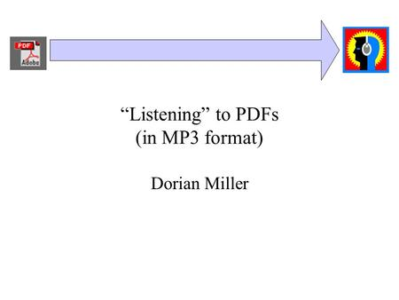 """Listening"" to PDFs (in MP3 format) Dorian Miller."